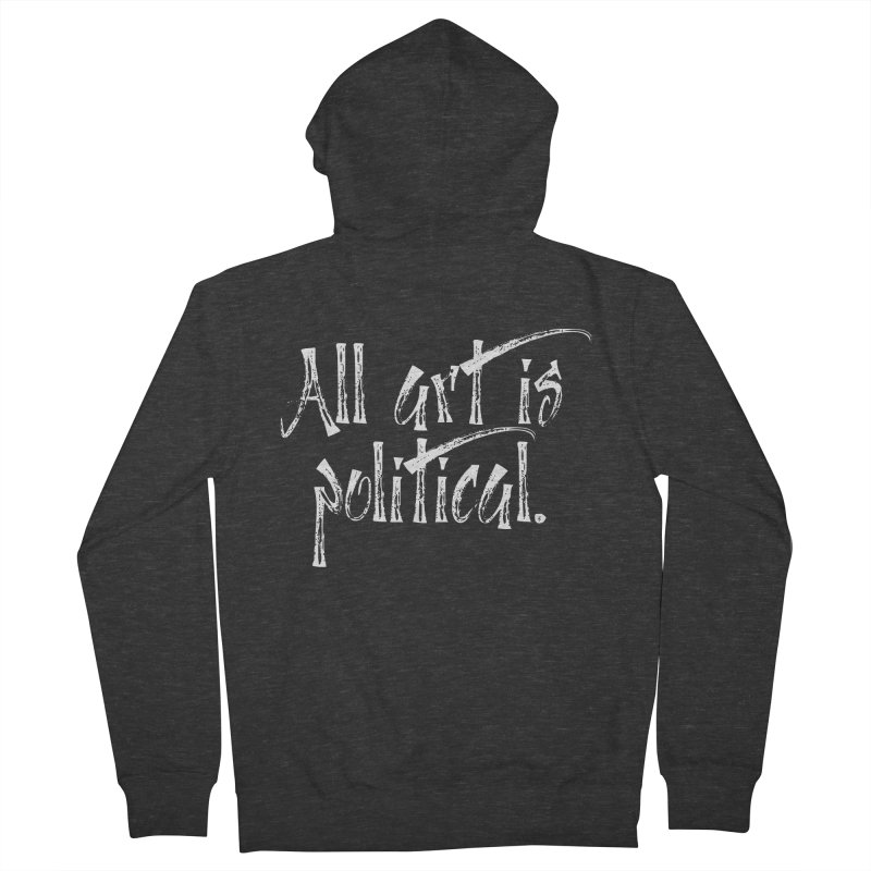All Art is Political - White Women's French Terry Zip-Up Hoody by thespinnacle's Artist Shop