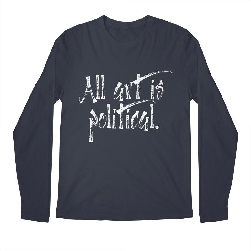 All Art is Political - White Men's Regular Longsleeve T-Shirt by thespinnacle's Artist Shop