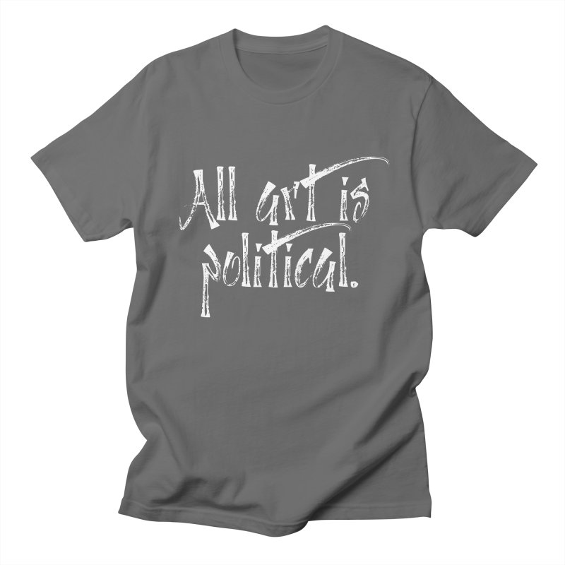 All Art is Political - White Men's T-Shirt by thespinnacle's Artist Shop