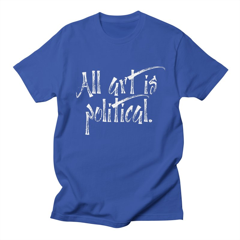 All Art is Political - White Men's Regular T-Shirt by thespinnacle's Artist Shop