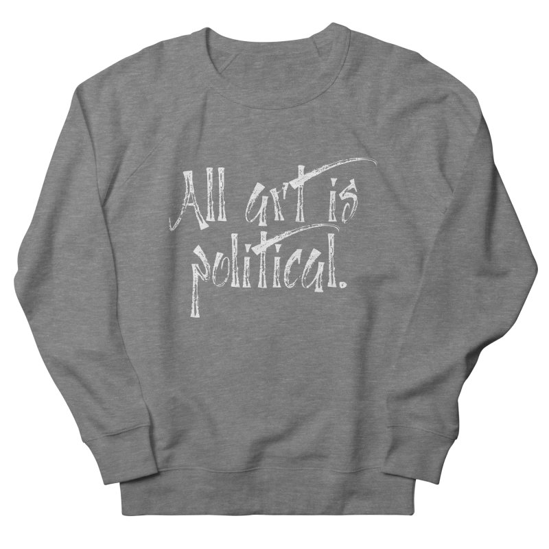 All Art is Political - White Women's French Terry Sweatshirt by thespinnacle's Artist Shop