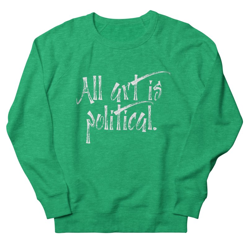 All Art is Political - White Men's French Terry Sweatshirt by thespinnacle's Artist Shop