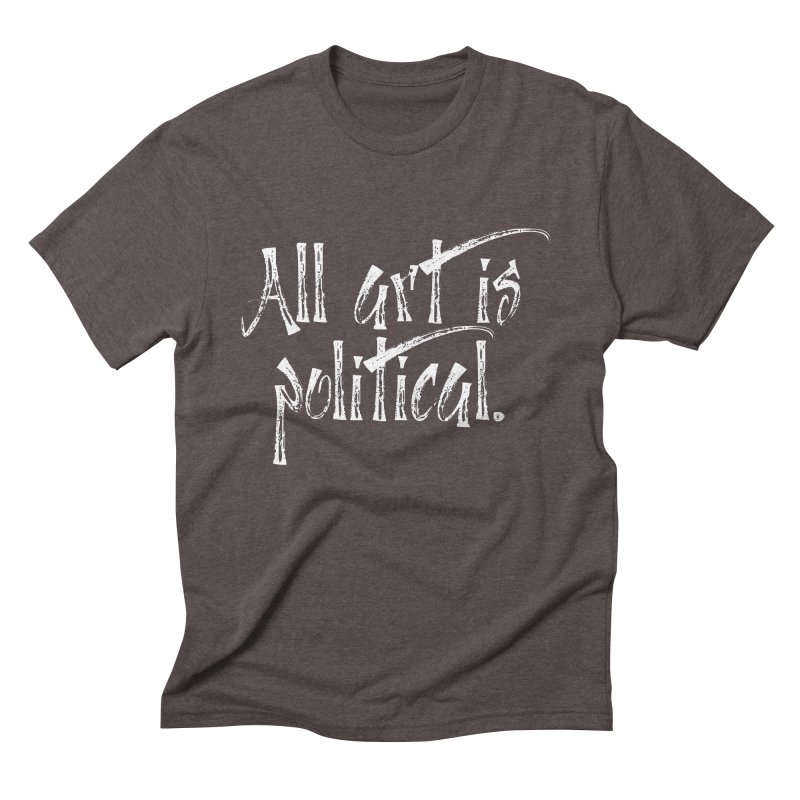 All Art is Political - White Men's Triblend T-Shirt by thespinnacle's Artist Shop