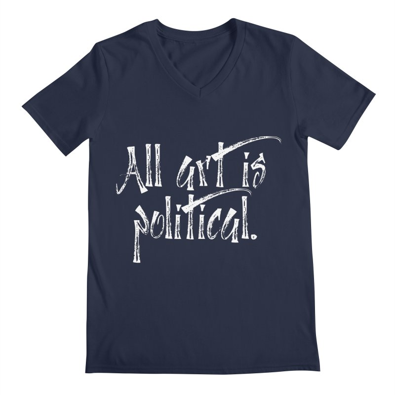 All Art is Political - White Men's Regular V-Neck by thespinnacle's Artist Shop