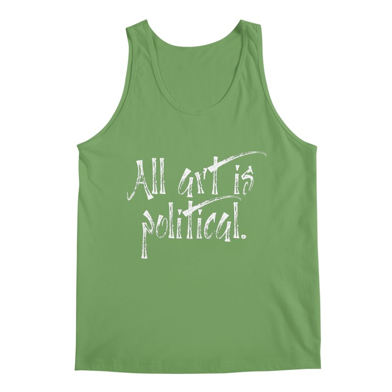 All Art is Political - White Men's Tank by thespinnacle's Artist Shop