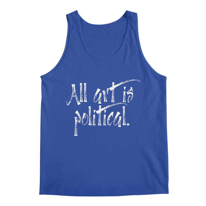 All Art is Political - White Men's Regular Tank by thespinnacle's Artist Shop