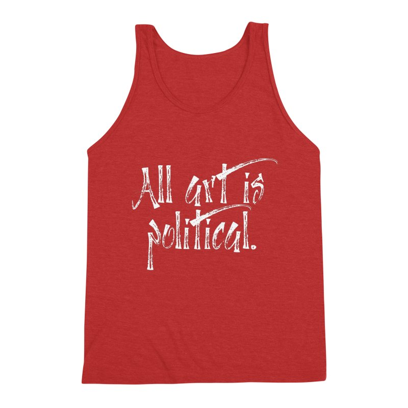 All Art is Political - White Men's Triblend Tank by thespinnacle's Artist Shop