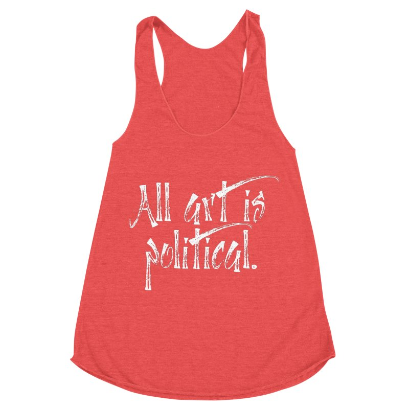 All Art is Political - White Women's Racerback Triblend Tank by thespinnacle's Artist Shop