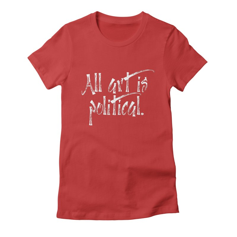 All Art is Political - White Women's Fitted T-Shirt by thespinnacle's Artist Shop