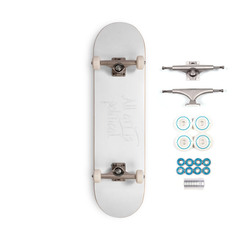 All Art is Political - White Accessories Complete - Basic Skateboard by thespinnacle's Artist Shop