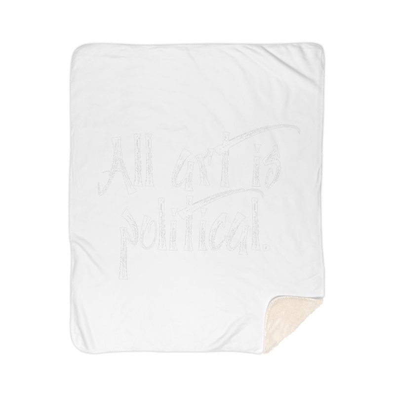 All Art is Political - White Home Sherpa Blanket Blanket by thespinnacle's Artist Shop