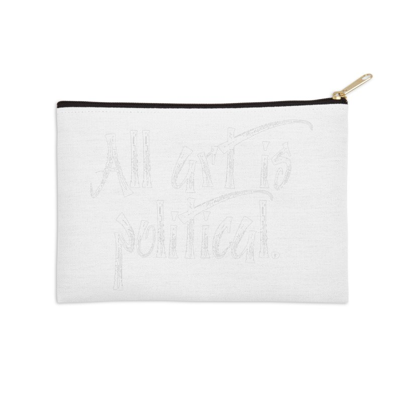 All Art is Political - White Accessories Zip Pouch by thespinnacle's Artist Shop