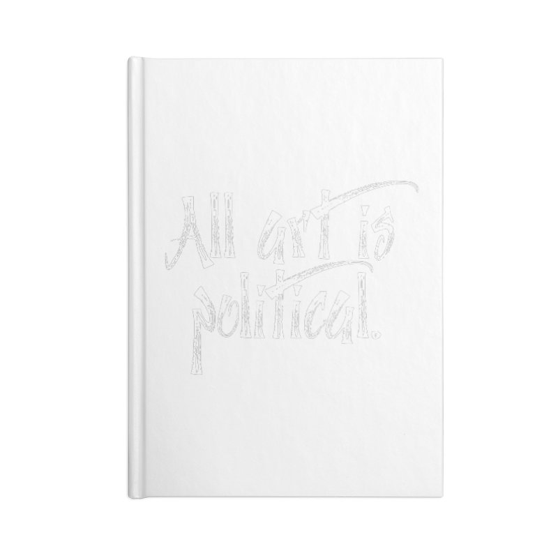 All Art is Political - White Accessories Lined Journal Notebook by thespinnacle's Artist Shop