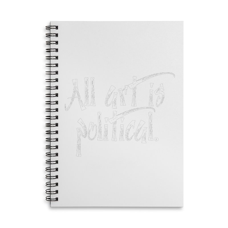 All Art is Political - White Accessories Lined Spiral Notebook by thespinnacle's Artist Shop