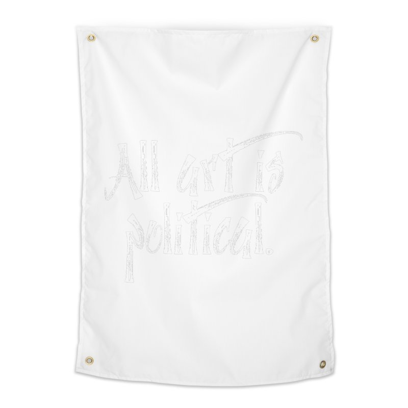 All Art is Political - White Home Tapestry by thespinnacle's Artist Shop