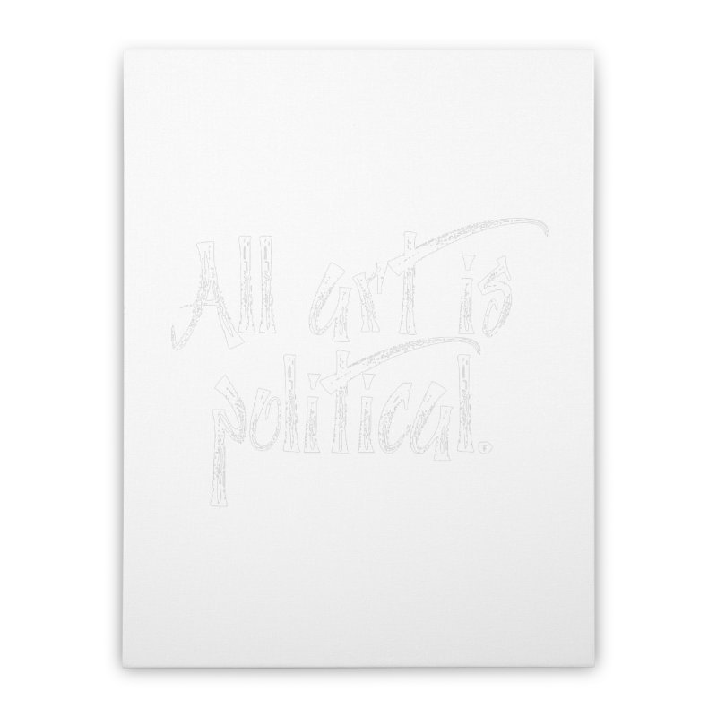 All Art is Political - White Home Stretched Canvas by thespinnacle's Artist Shop