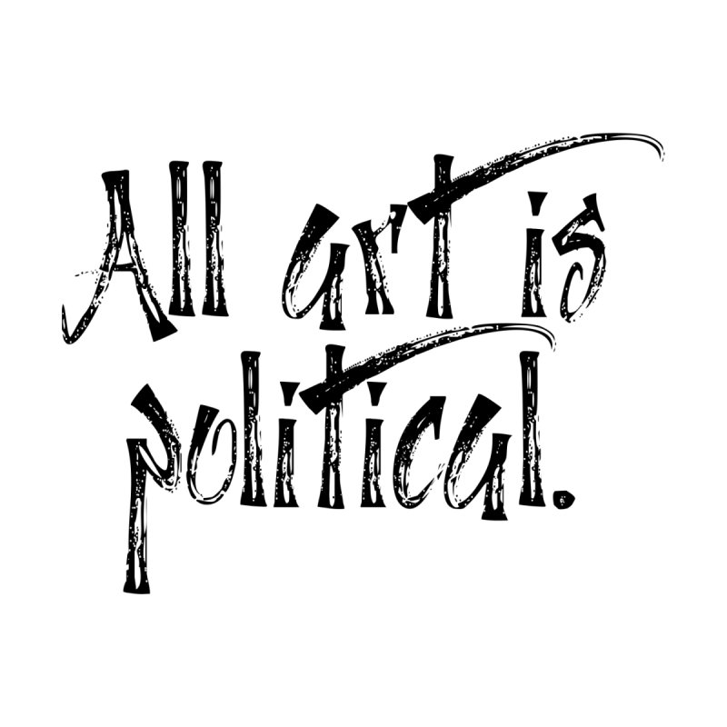 All Art is Political - Black Women's Longsleeve T-Shirt by thespinnacle's Artist Shop