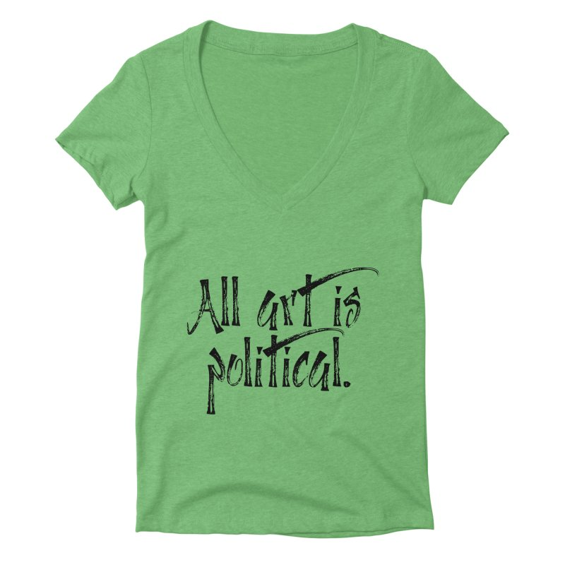 All Art is Political - Black Women's Deep V-Neck V-Neck by thespinnacle's Artist Shop