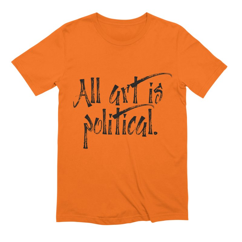 All Art is Political - Black Men's Extra Soft T-Shirt by thespinnacle's Artist Shop