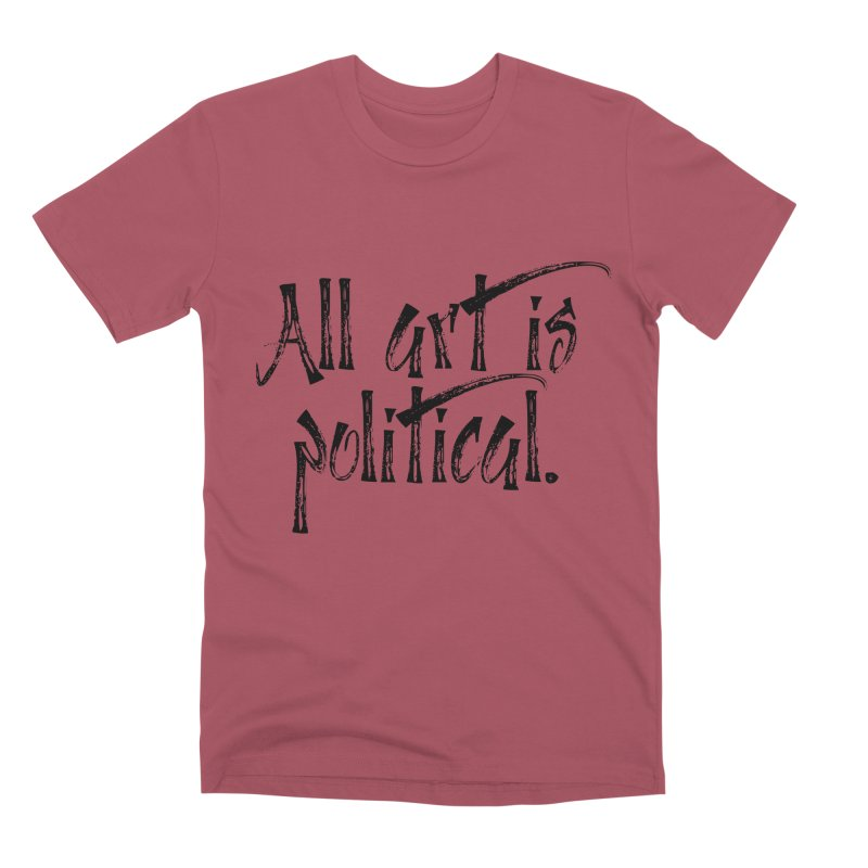 All Art is Political - Black Men's Premium T-Shirt by thespinnacle's Artist Shop