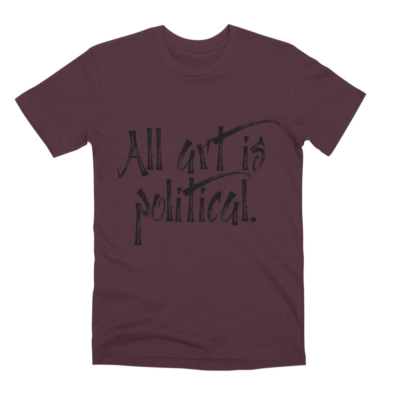 All Art is Political - Black Men's Premium T-Shirt by thespinnacle's Artist Shop