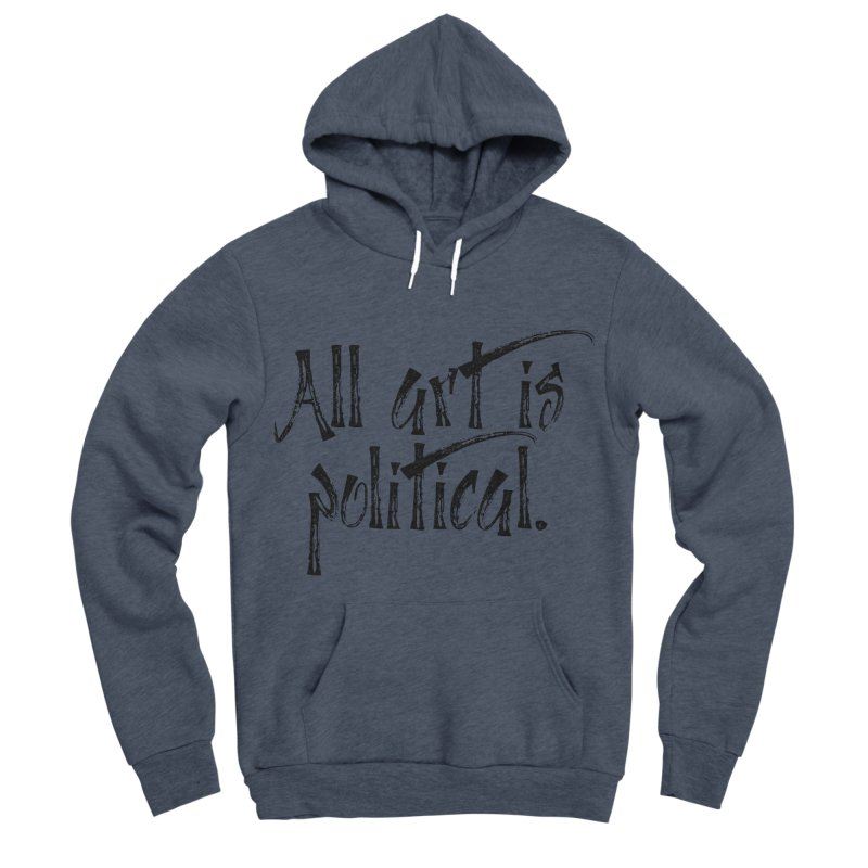 All Art is Political - Black Men's Sponge Fleece Pullover Hoody by thespinnacle's Artist Shop