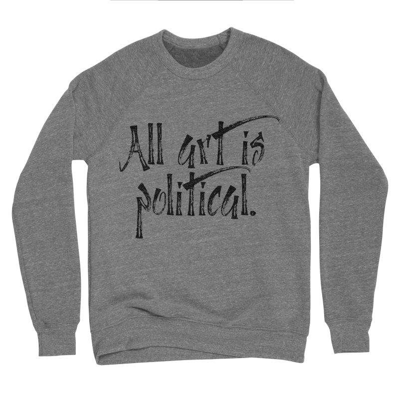 All Art is Political - Black Men's Sponge Fleece Sweatshirt by thespinnacle's Artist Shop