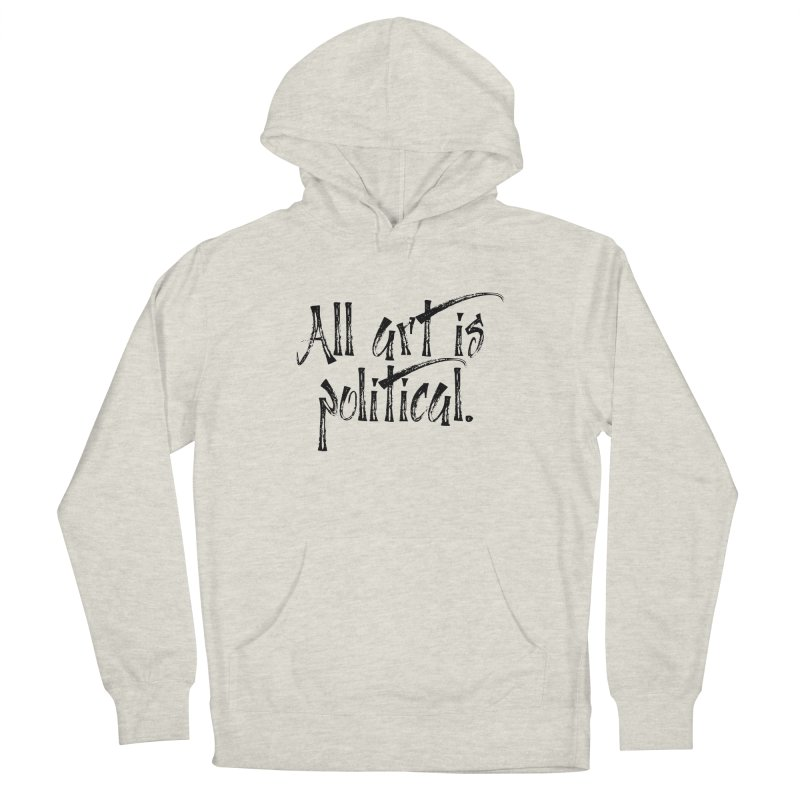 All Art is Political - Black Men's French Terry Pullover Hoody by thespinnacle's Artist Shop
