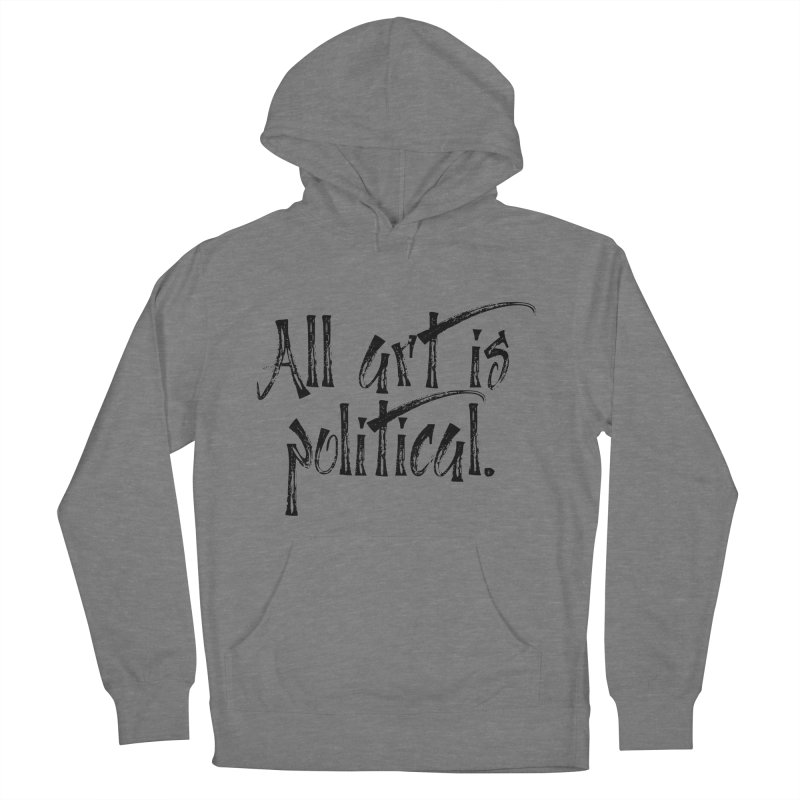 All Art is Political - Black Women's French Terry Pullover Hoody by thespinnacle's Artist Shop