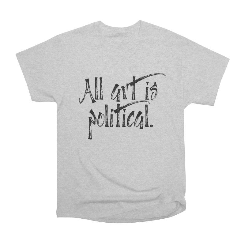All Art is Political - Black Men's Heavyweight T-Shirt by thespinnacle's Artist Shop