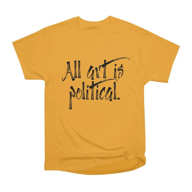 All Art is Political - Black Women's Heavyweight Unisex T-Shirt by thespinnacle's Artist Shop