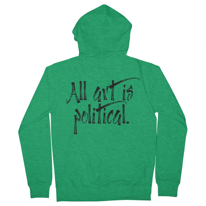 All Art is Political - Black Men's French Terry Zip-Up Hoody by thespinnacle's Artist Shop