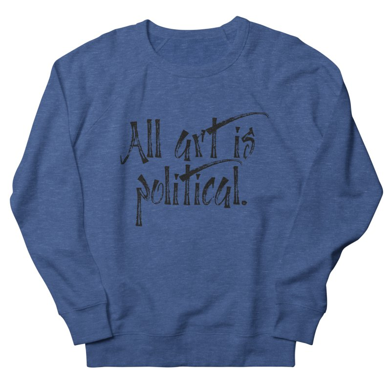 All Art is Political - Black Women's French Terry Sweatshirt by thespinnacle's Artist Shop