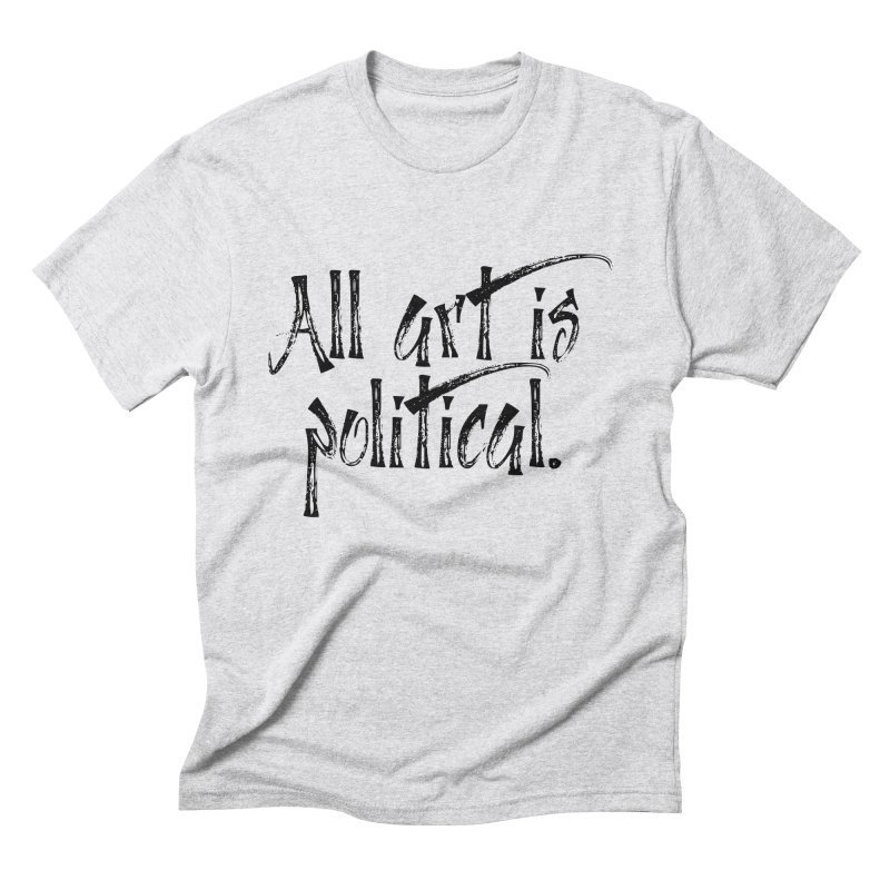 All Art is Political - Black Men's Triblend T-Shirt by thespinnacle's Artist Shop