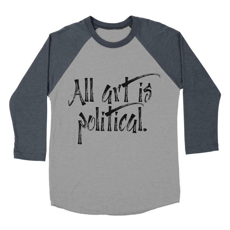 All Art is Political - Black Women's Baseball Triblend Longsleeve T-Shirt by thespinnacle's Artist Shop