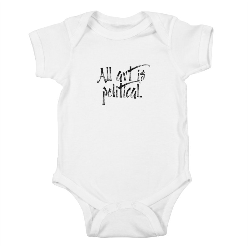 All Art is Political - Black Kids Baby Bodysuit by thespinnacle's Artist Shop