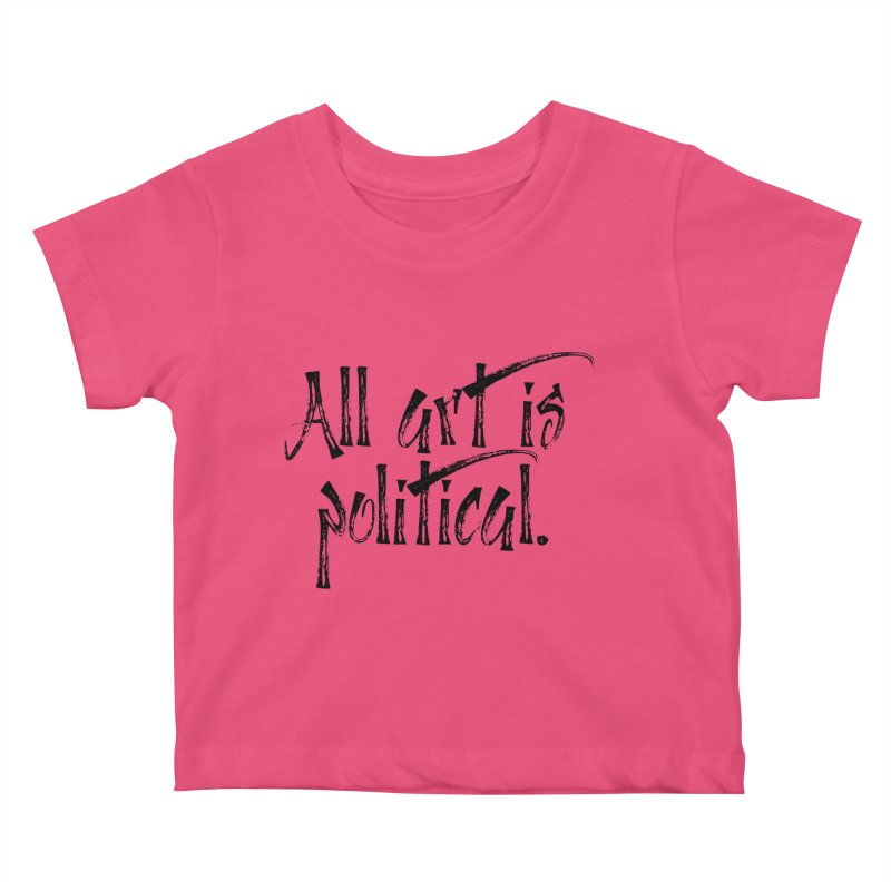 All Art is Political - Black Kids Baby T-Shirt by thespinnacle's Artist Shop
