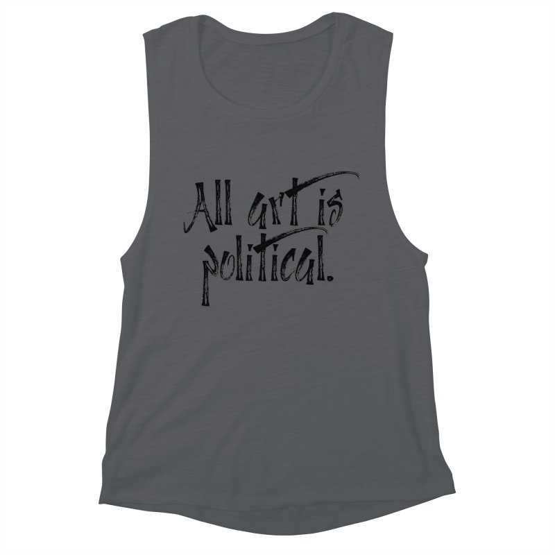 All Art is Political - Black Women's Muscle Tank by thespinnacle's Artist Shop