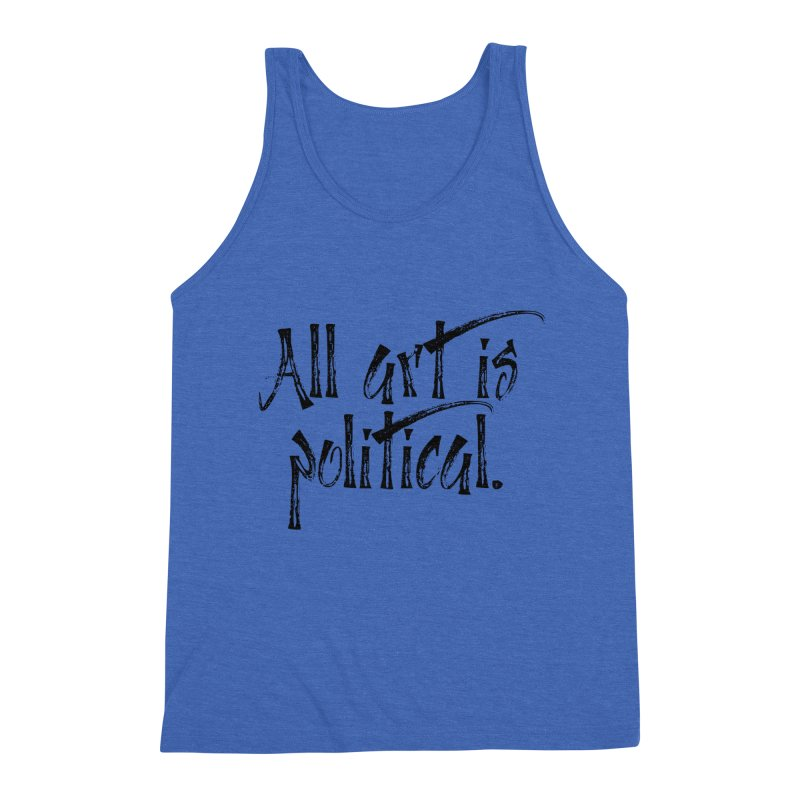 All Art is Political - Black Men's Triblend Tank by thespinnacle's Artist Shop