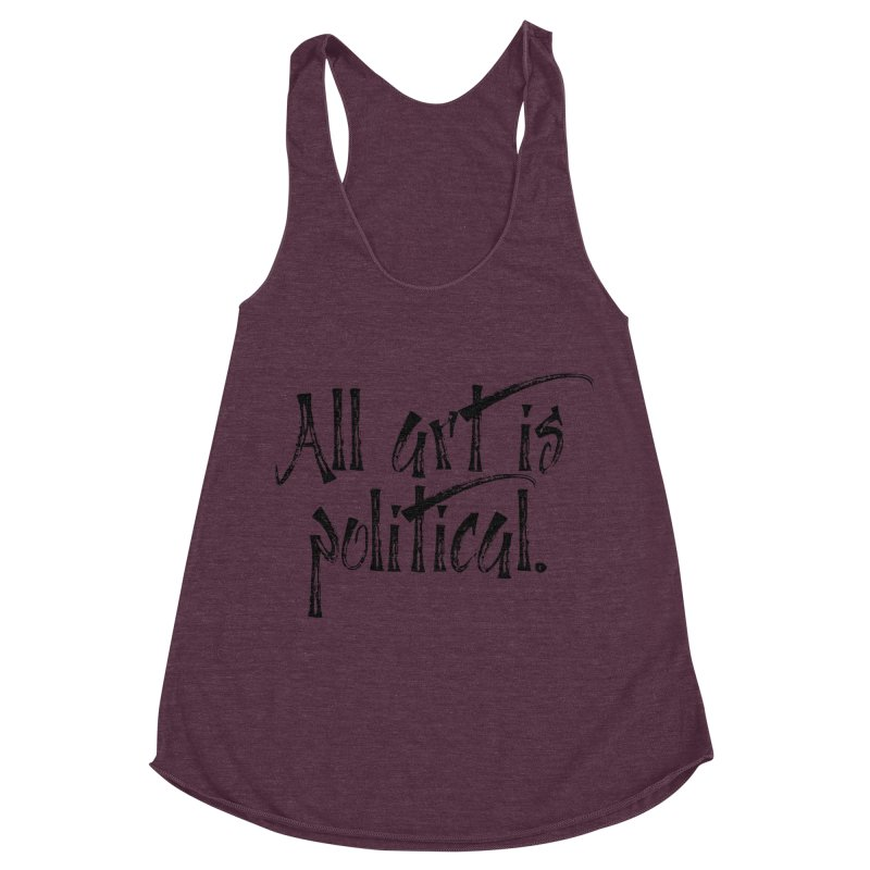 All Art is Political - Black Women's Racerback Triblend Tank by thespinnacle's Artist Shop