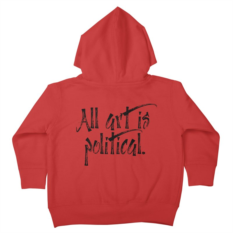 All Art is Political - Black Kids Toddler Zip-Up Hoody by thespinnacle's Artist Shop