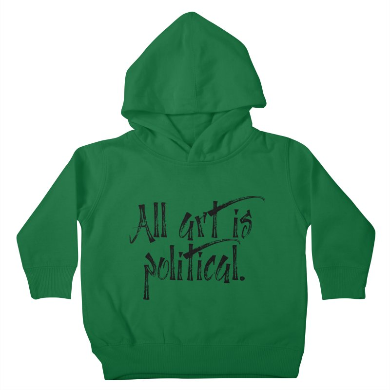 All Art is Political - Black Kids Toddler Pullover Hoody by thespinnacle's Artist Shop
