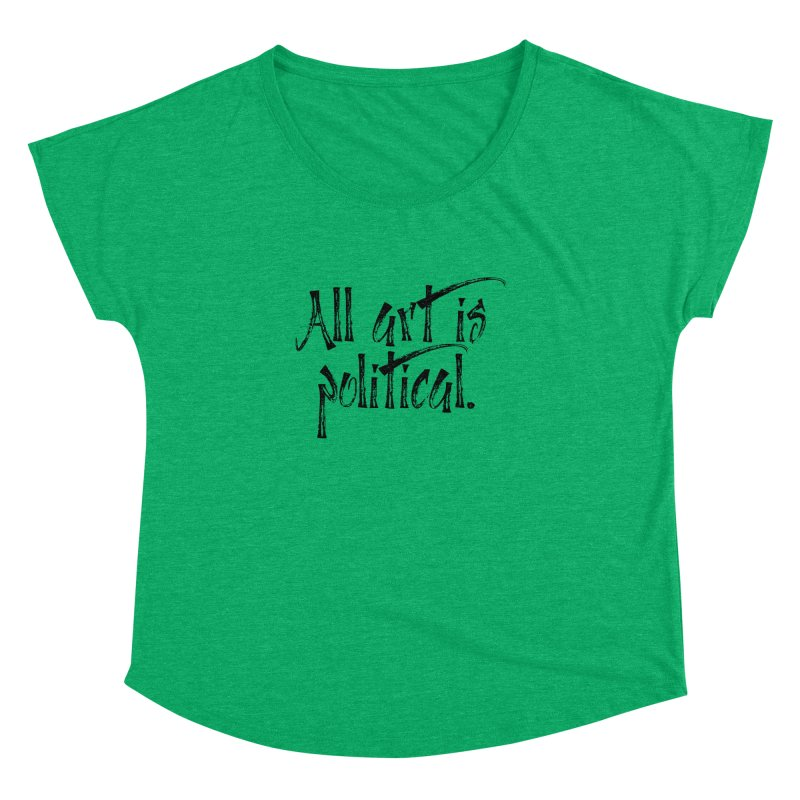 All Art is Political - Black Women's Dolman Scoop Neck by thespinnacle's Artist Shop