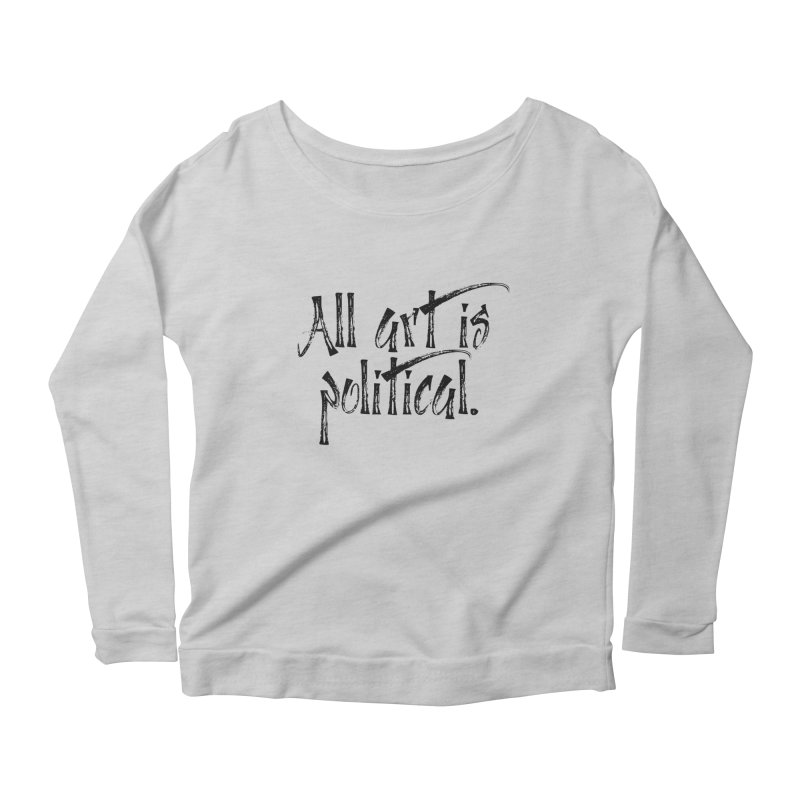 All Art is Political - Black Women's Scoop Neck Longsleeve T-Shirt by thespinnacle's Artist Shop