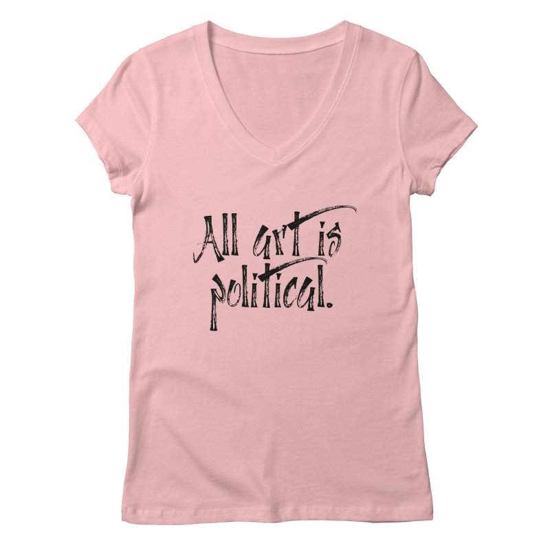All Art is Political - Black Women's Regular V-Neck by thespinnacle's Artist Shop