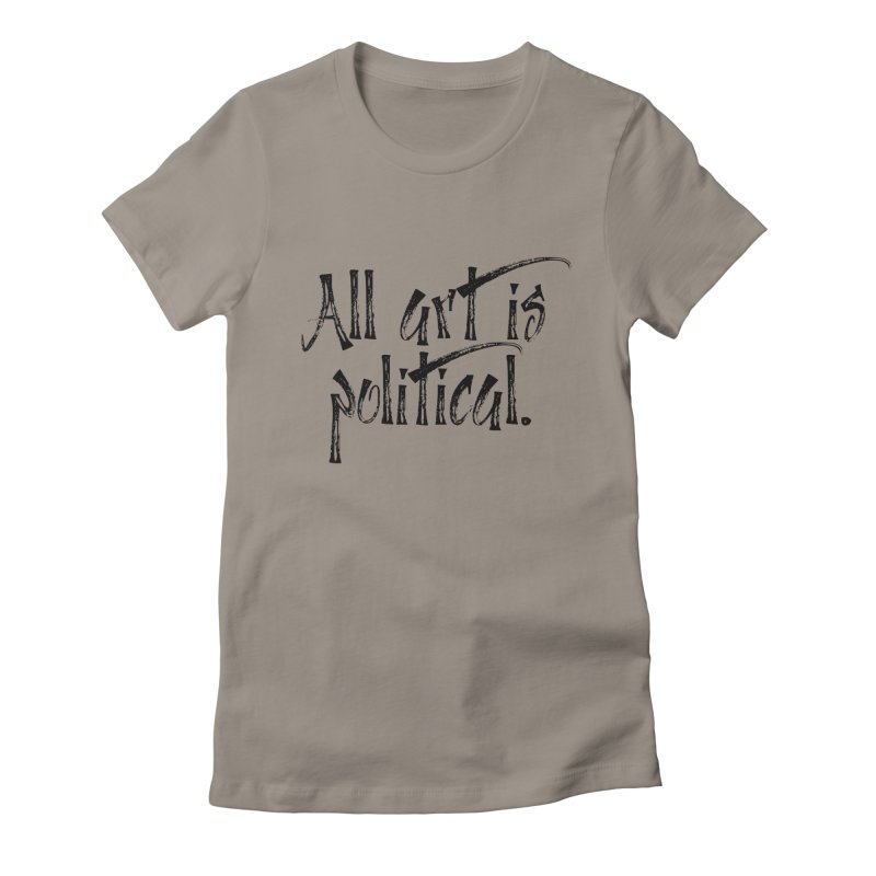 All Art is Political - Black Women's Fitted T-Shirt by thespinnacle's Artist Shop