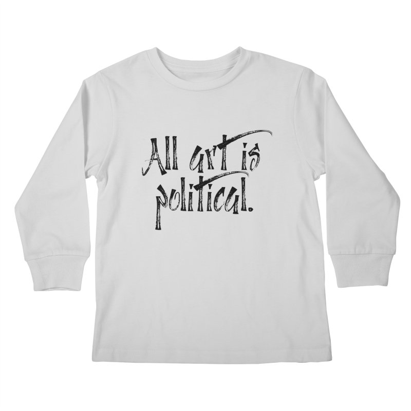 All Art is Political - Black Kids Longsleeve T-Shirt by thespinnacle's Artist Shop
