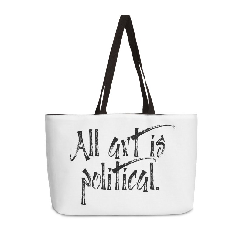 All Art is Political - Black Accessories Weekender Bag Bag by thespinnacle's Artist Shop
