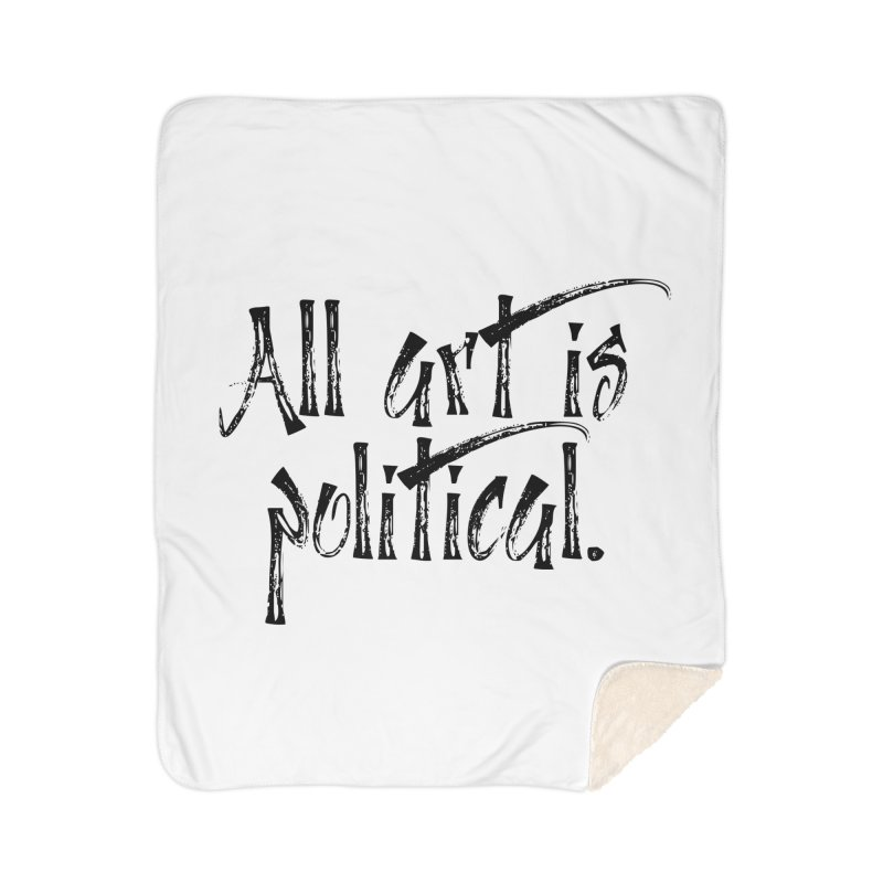 All Art is Political - Black Home Sherpa Blanket Blanket by thespinnacle's Artist Shop