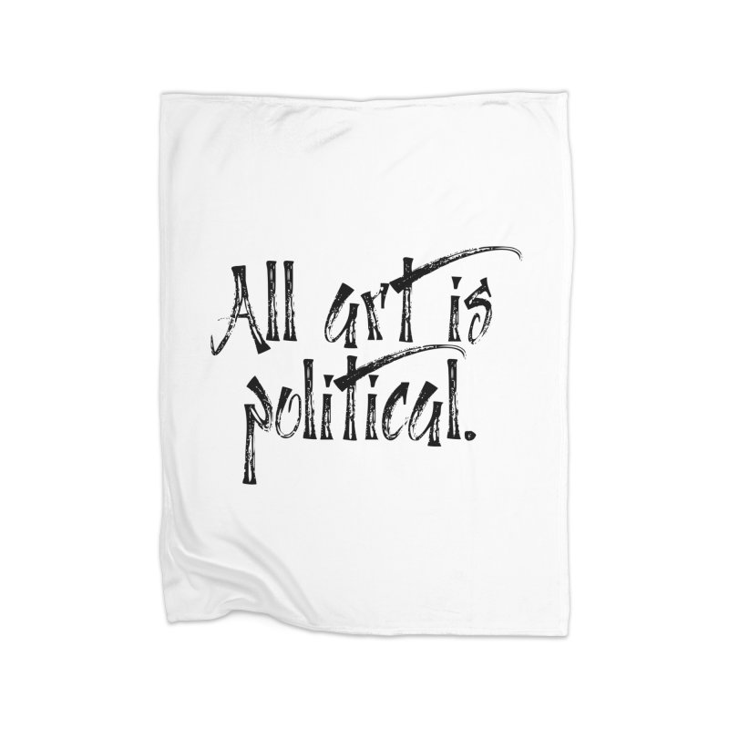 All Art is Political - Black Home Fleece Blanket Blanket by thespinnacle's Artist Shop